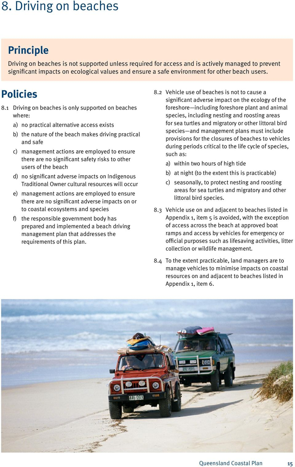 1 Driving on beaches is only supported on beaches where: a) no practical alternative access exists b) the nature of the beach makes driving practical and safe c) management actions are employed to