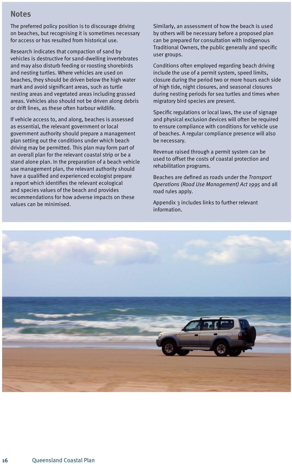 Where vehicles are used on beaches, they should be driven below the high water mark and avoid significant areas, such as turtle nesting areas and vegetated areas including grassed areas.