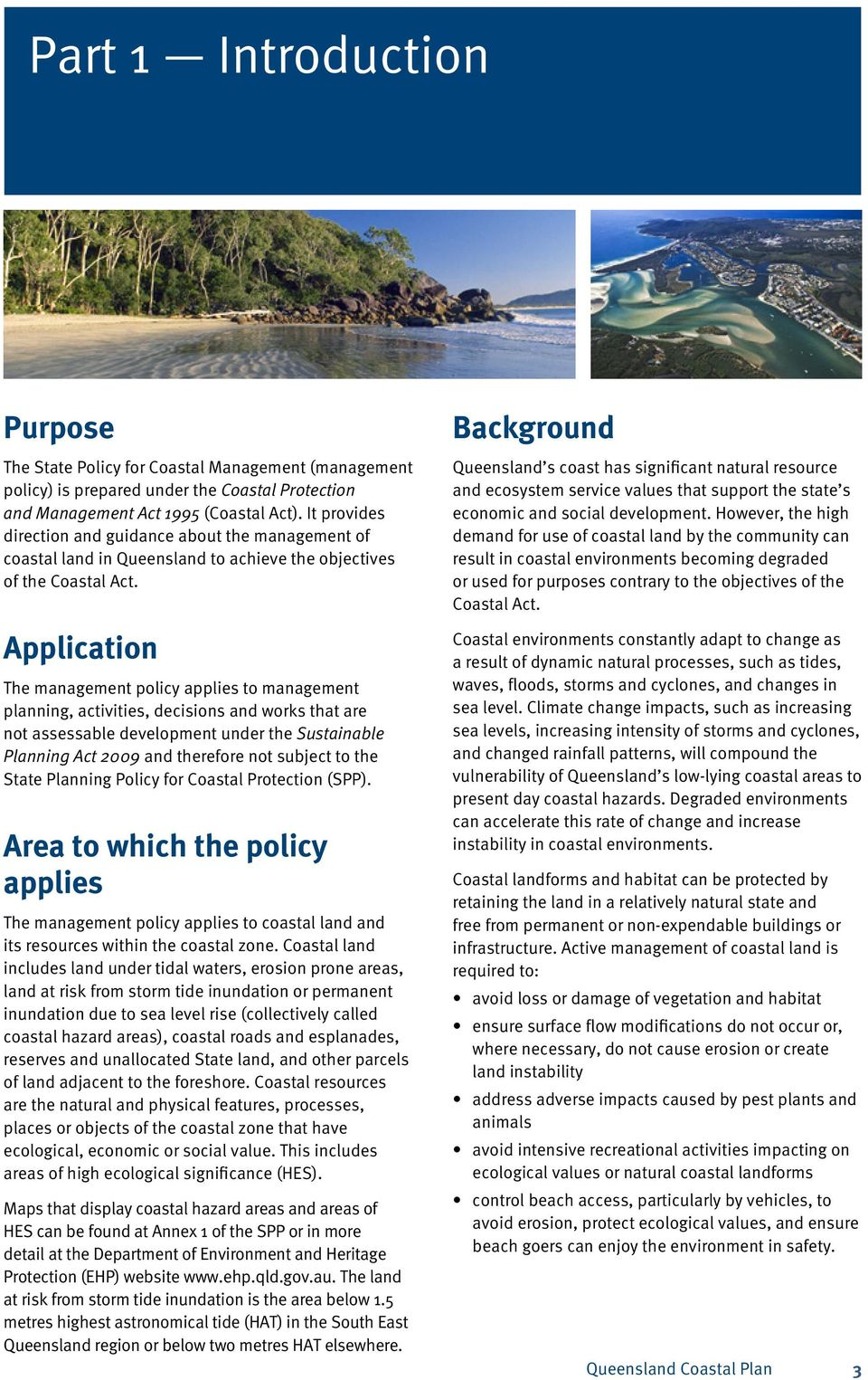Application The management policy applies to management planning, activities, decisions and works that are not assessable development under the Sustainable Planning Act 2009 and therefore not subject