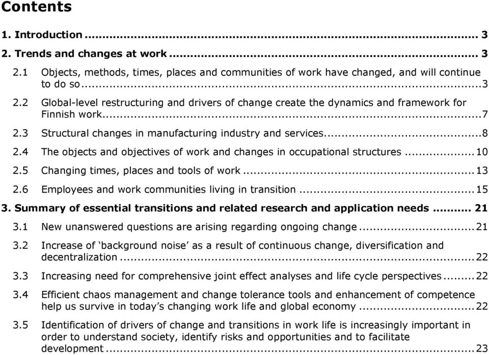 5 Changing times, places and tools of work... 13 2.6 Employees and work communities living in transition... 15 3. Summary of essential transitions and related research and application needs... 21 3.