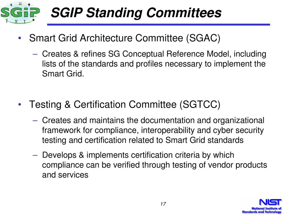 Testing & Certification Committee (SGTCC) Creates and maintains the documentation and organizational framework for compliance,