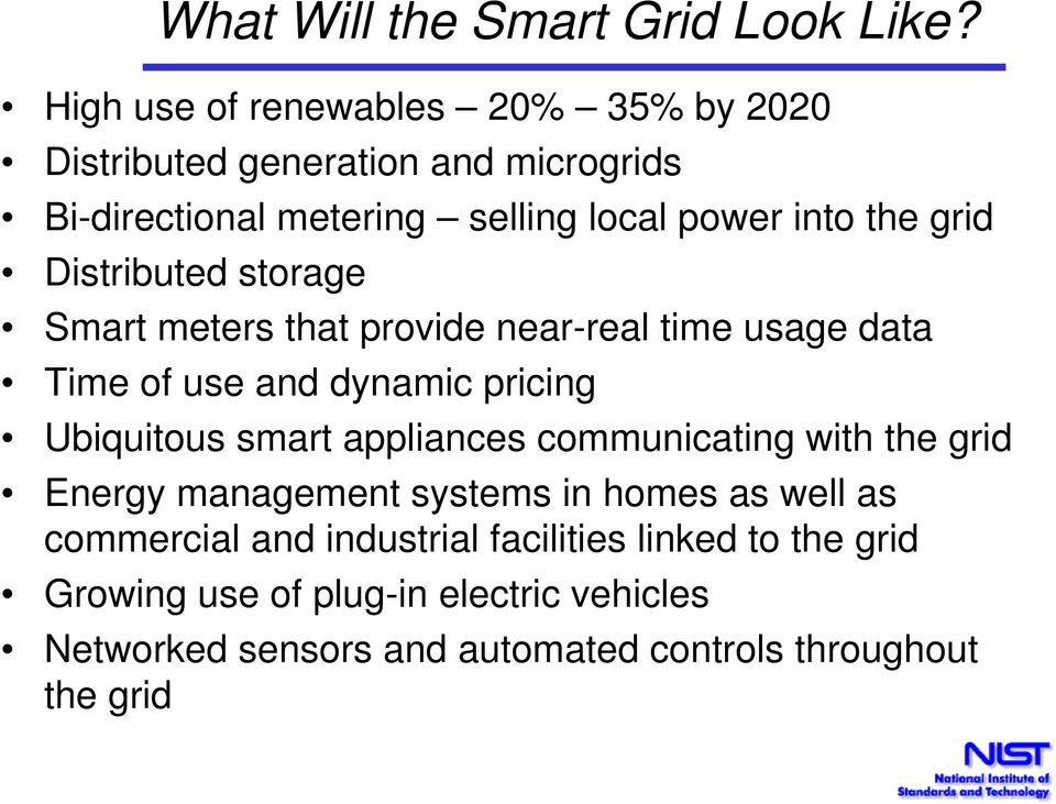 grid Distributed storage Smart meters that provide near-real time usage data Time of use and dynamic pricing Ubiquitous smart