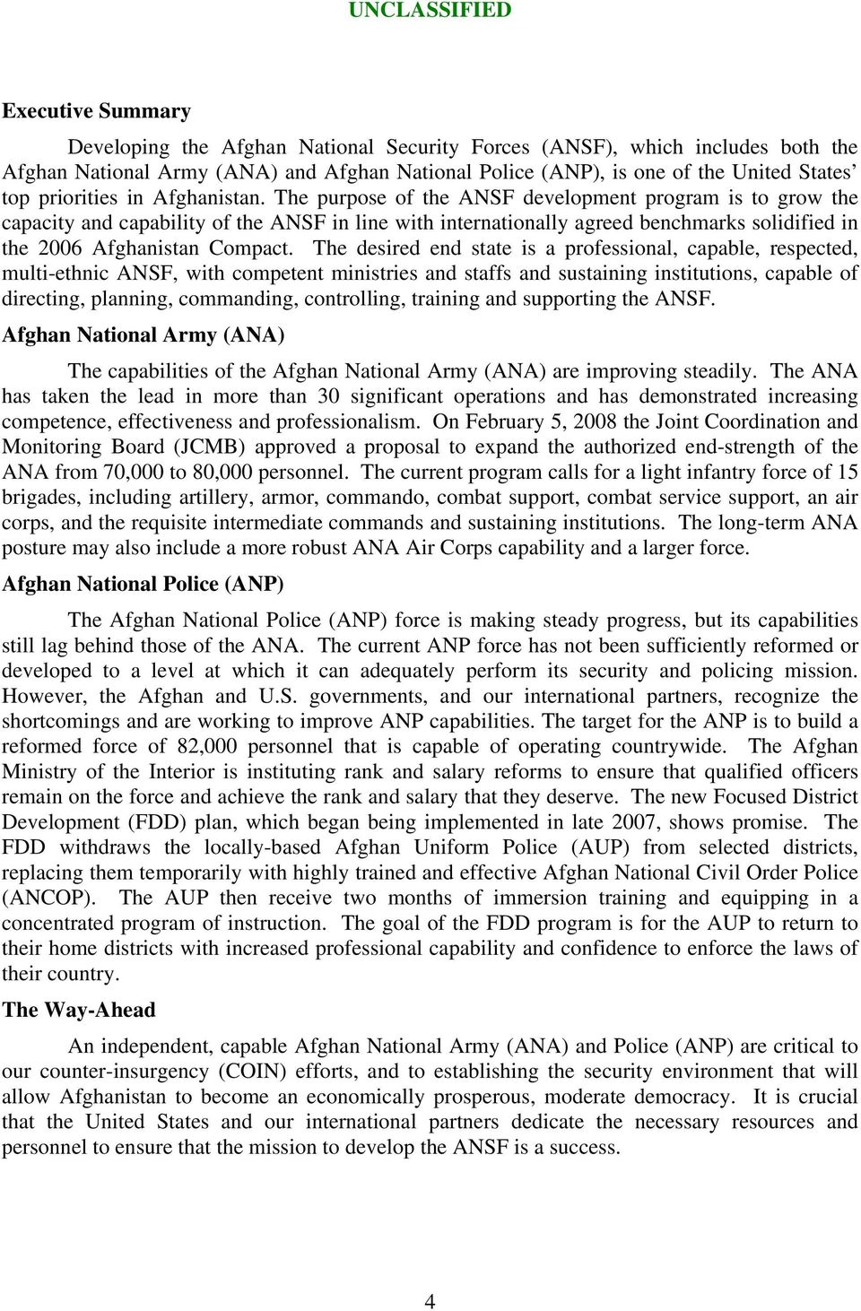 The purpose of the ANSF development program is to grow the capacity and capability of the ANSF in line with internationally agreed benchmarks solidified in the 2006 Afghanistan Compact.