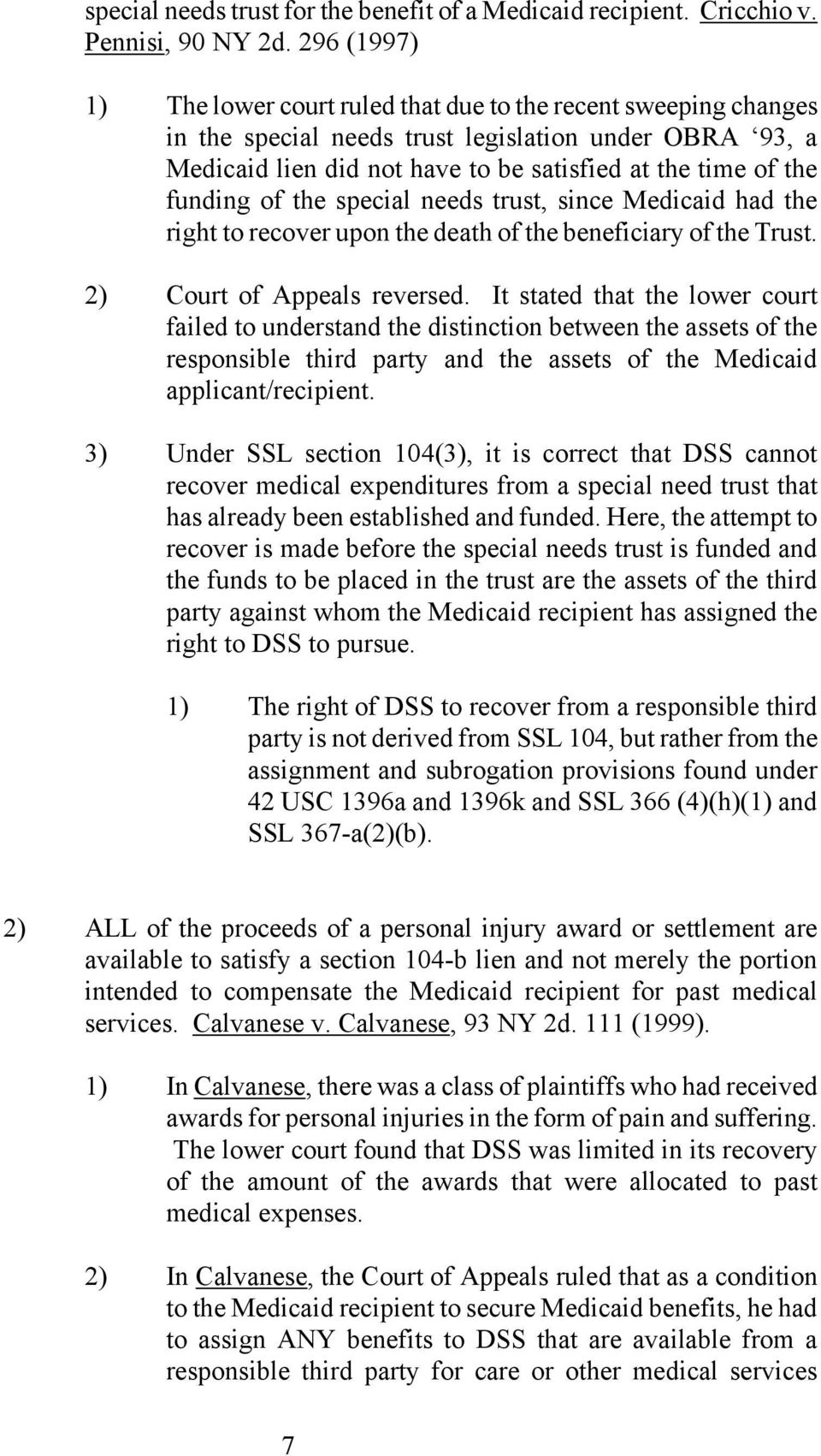 funding of the special needs trust, since Medicaid had the right to recover upon the death of the beneficiary of the Trust. 2) Court of Appeals reversed.