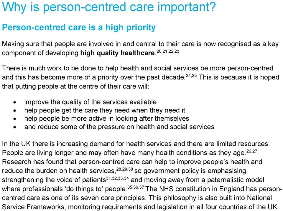 20,21,22,23 There is much work to be done to help health and social services be more person-centred and this has become more of a priority over the past decade.