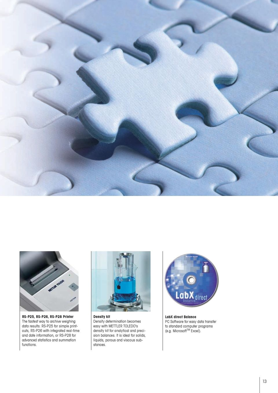 Density kit Density determination becomes easy with METTLER TOLEDO's density kit for analytical and precision balances.