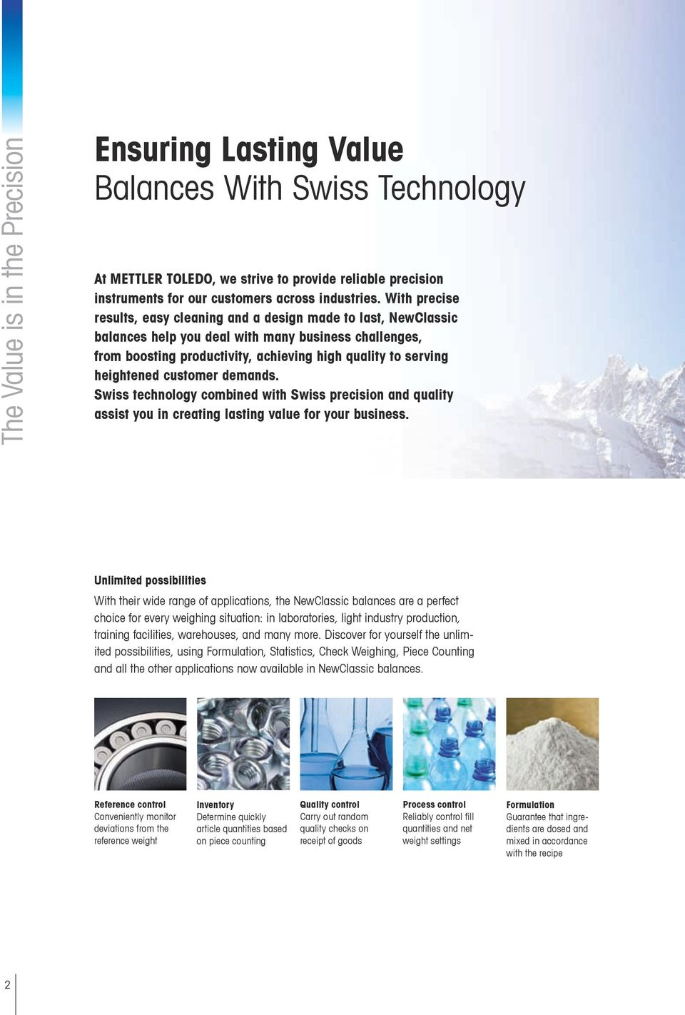 heightened customer demands. Swiss technology combined with Swiss precision and quality assist you in creating lasting value for your business.