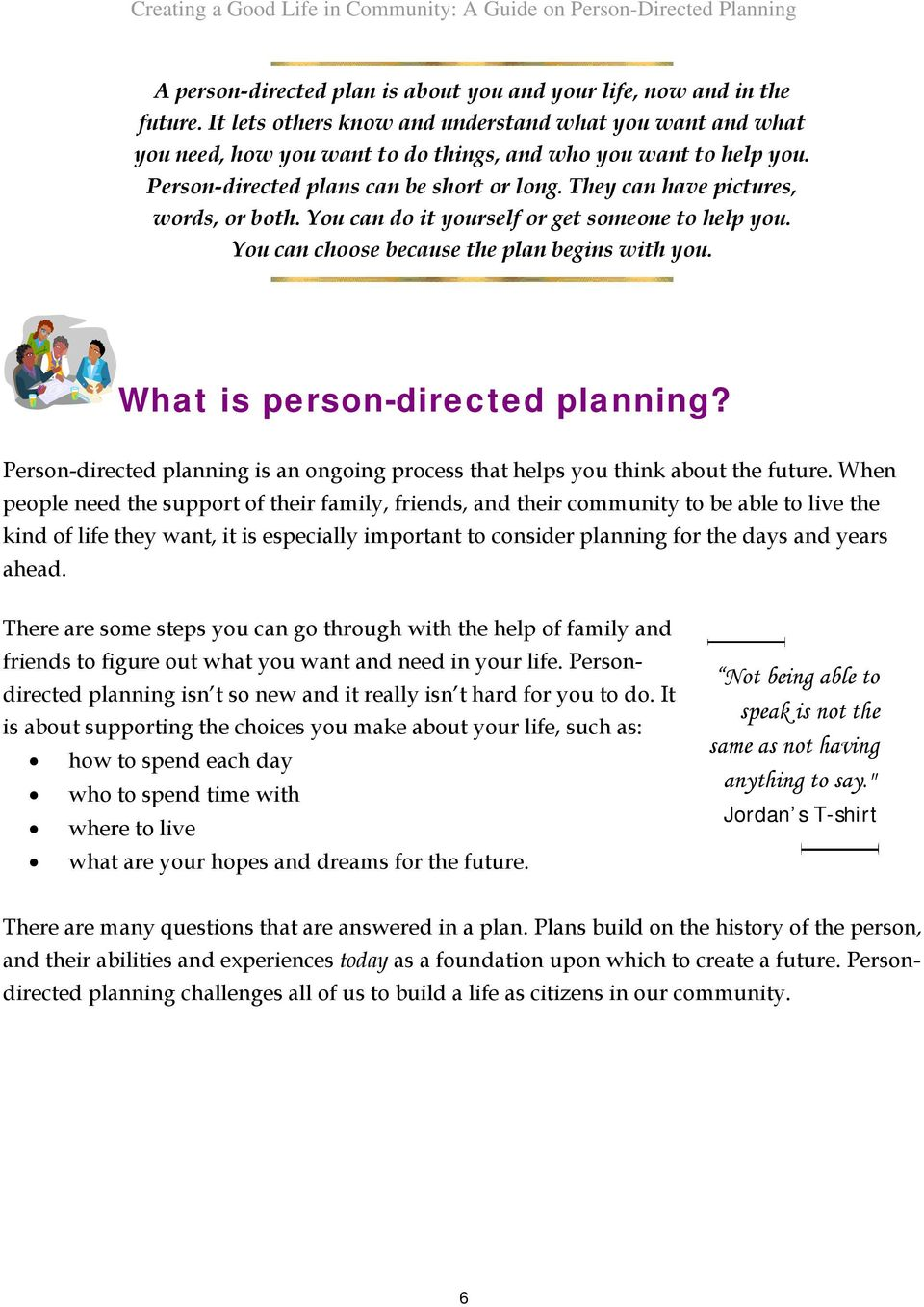 What is person-directed planning? Person-directed planning is an ongoing process that helps you think about the future.