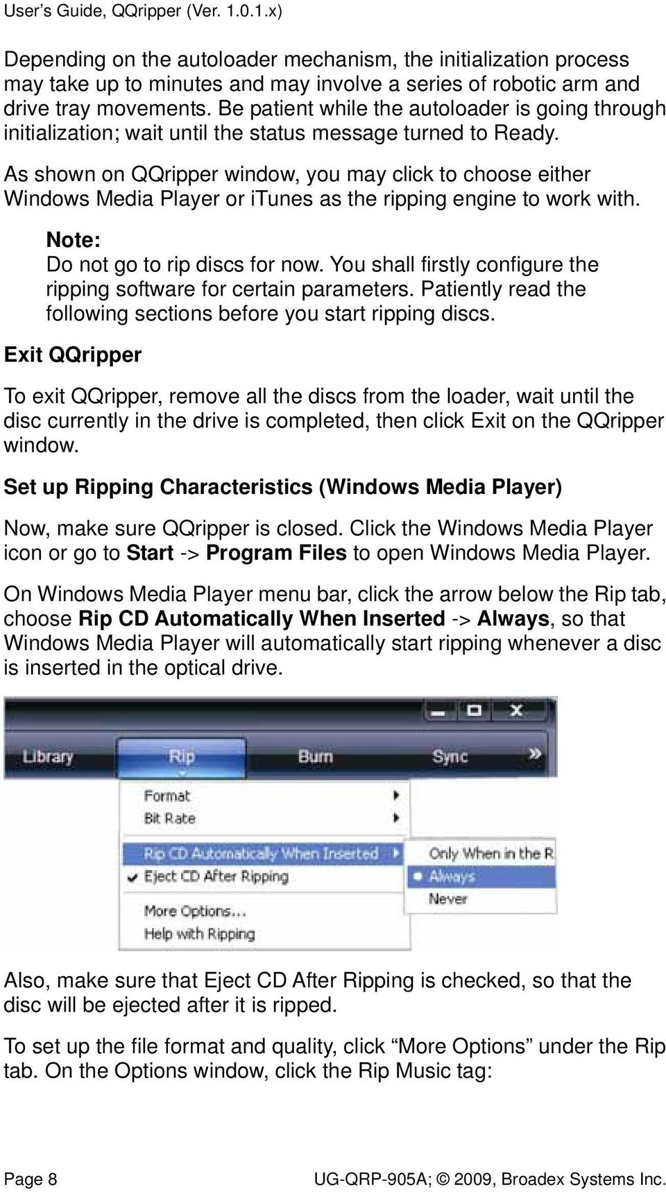 As shown on QQripper window, you may click to choose either Windows Media Player or itunes as the ripping engine to work with. Note: Do not go to rip discs for now.