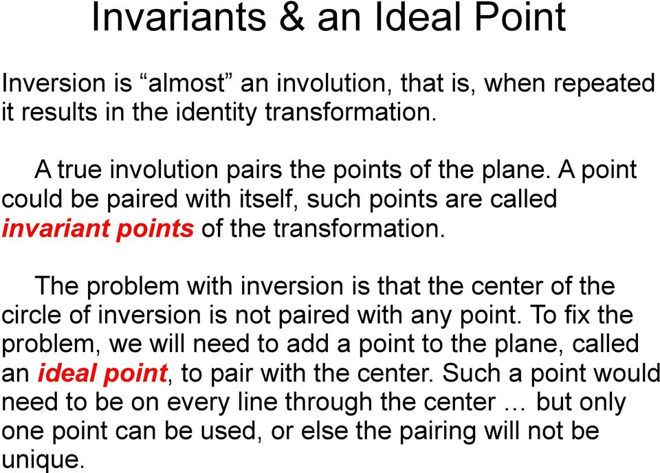 The problem with inversion is that the center of the circle of inversion is not paired with any point.