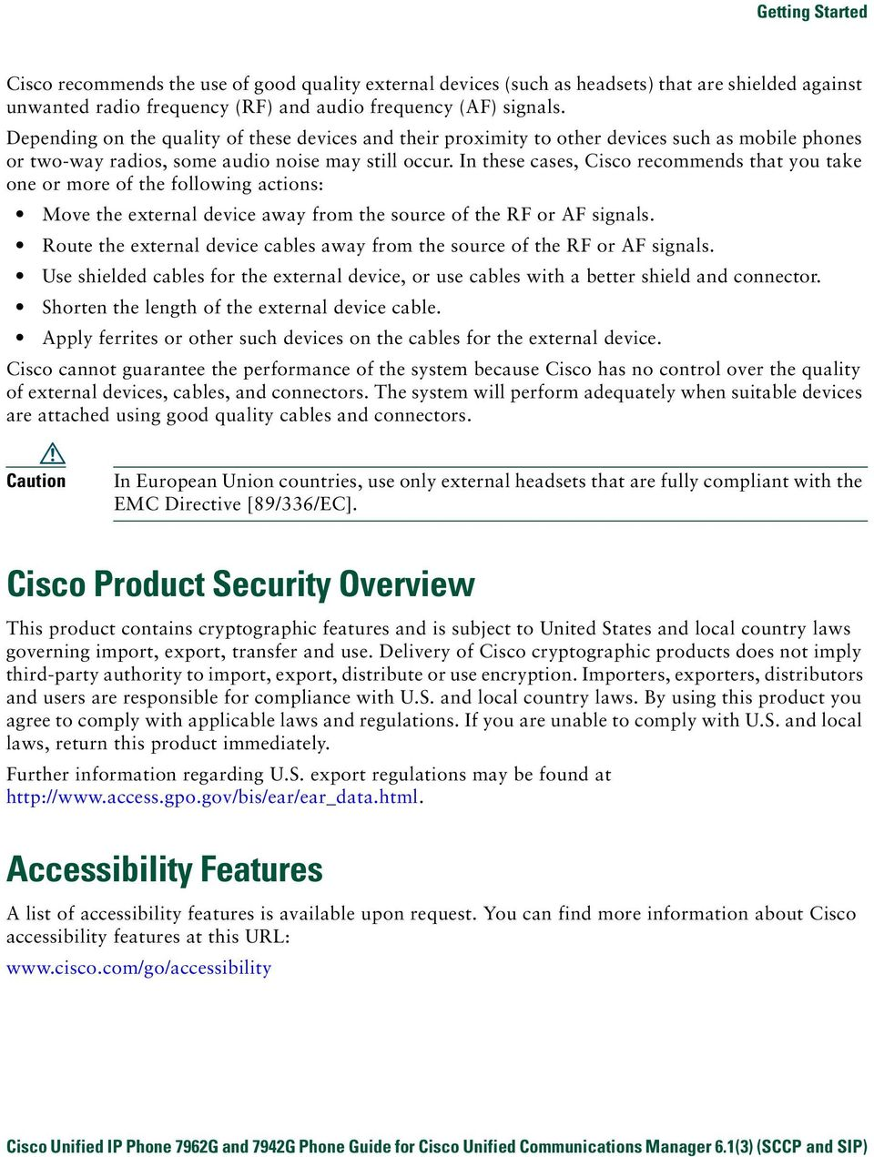 In these cases, Cisco recommends that you take one or more of the following actions: Move the external device away from the source of the RF or AF signals.