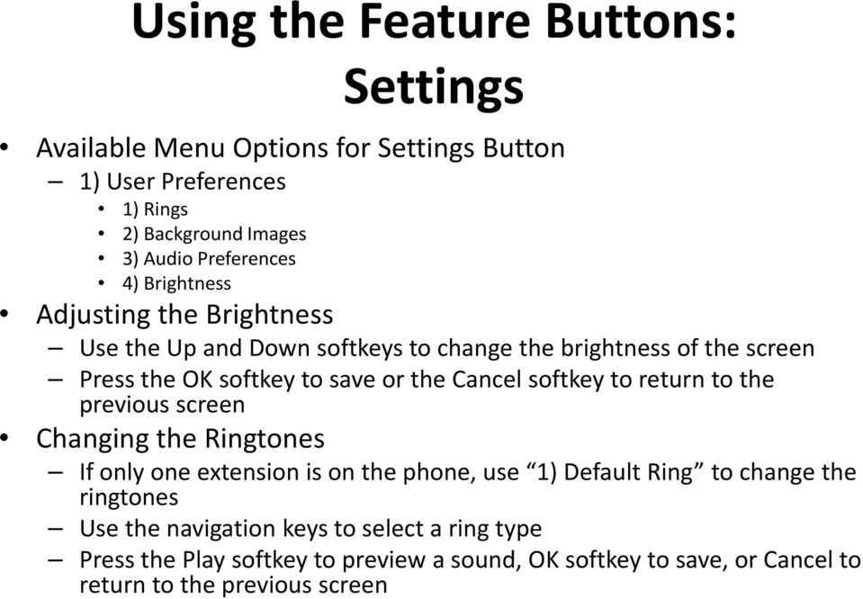 softkey to return to the previous screen Changing the Ringtones If only one extension is on the phone, use 1) Default Ring to change the ringtones