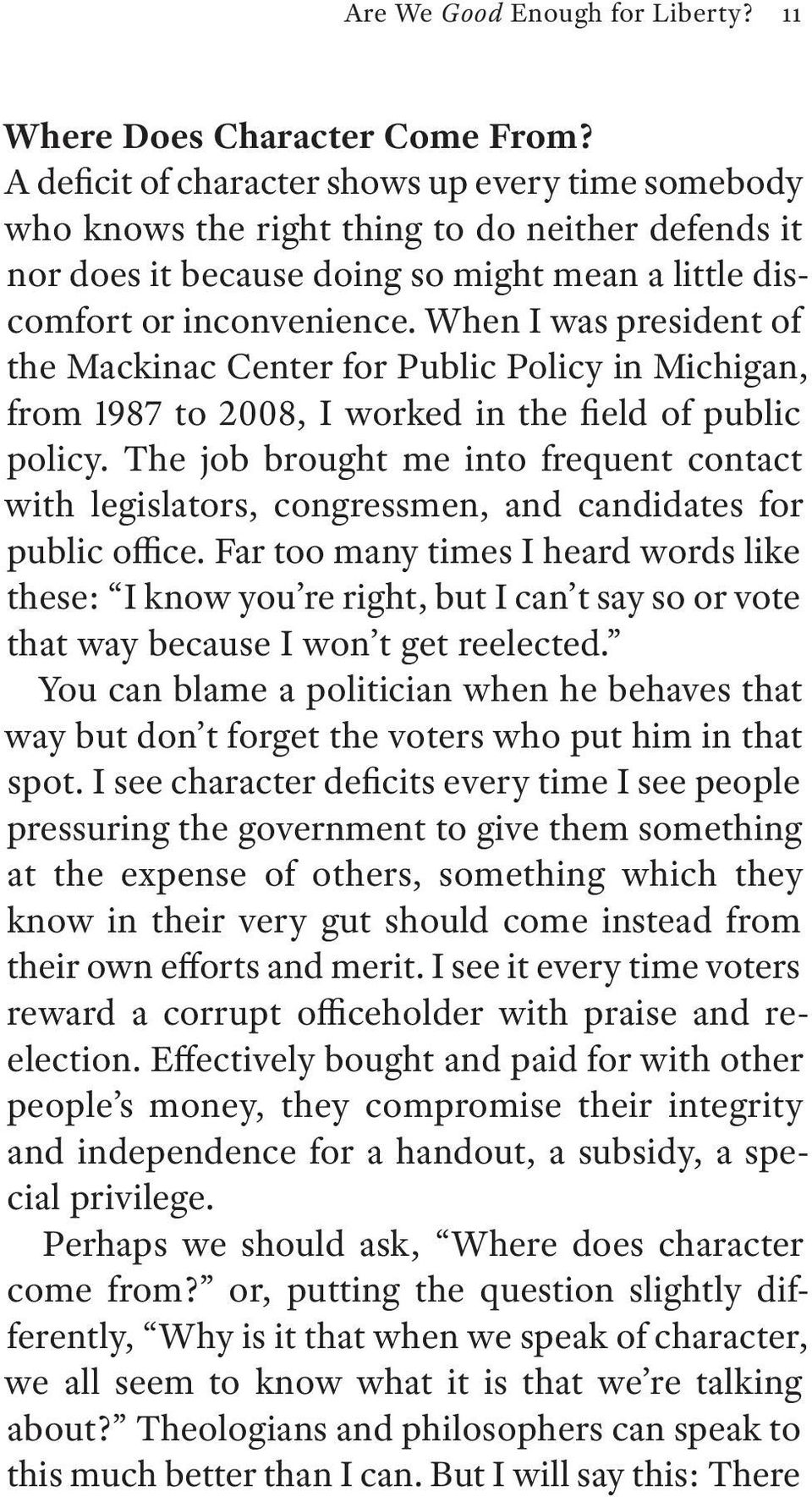 When I was president of the Mackinac Center for Public Policy in Michigan, from 1987 to 2008, I worked in the field of public policy.