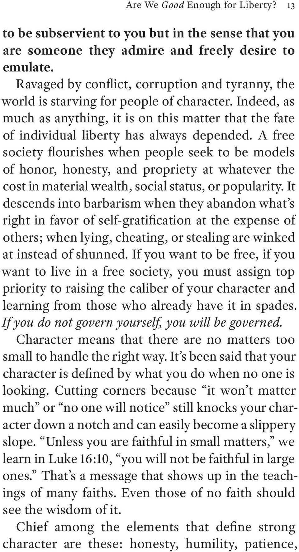 A free society flourishes when people seek to be models of honor, honesty, and propriety at whatever the cost in material wealth, social status, or popularity.