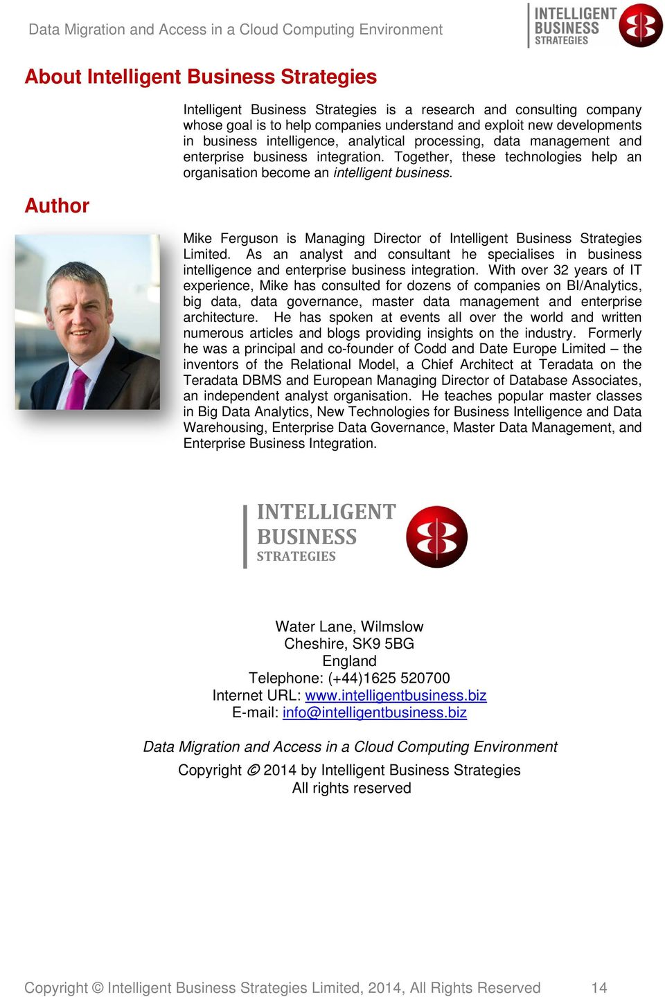 Mike Ferguson is Managing Director of Intelligent Business Strategies Limited. As an analyst and consultant he specialises in business intelligence and enterprise business integration.