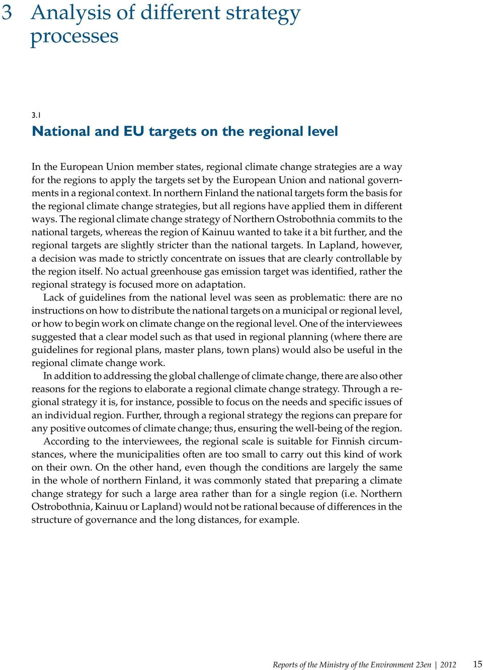 national governments in a regional context. In northern Finland the national targets form the basis for the regional climate change strategies, but all regions have applied them in different ways.