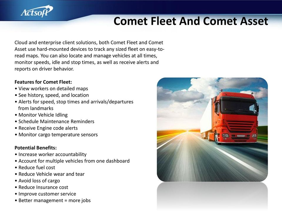 Features for Comet Fleet: View workers on detailed maps See history, speed, and location Alerts for speed, stop times and arrivals/departures from landmarks Monitor Vehicle Idling Schedule