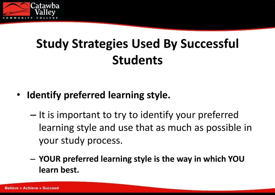 It is important to try to identify your preferred learning style