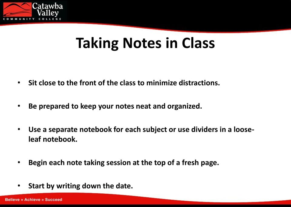 Use a separate notebook for each subject or use dividers in a looseleaf