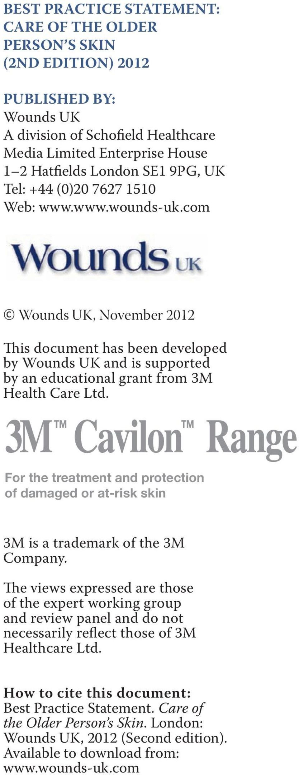 For the treatment and protection of damaged or at-risk skin 3M is a trademark of the 3M Company.