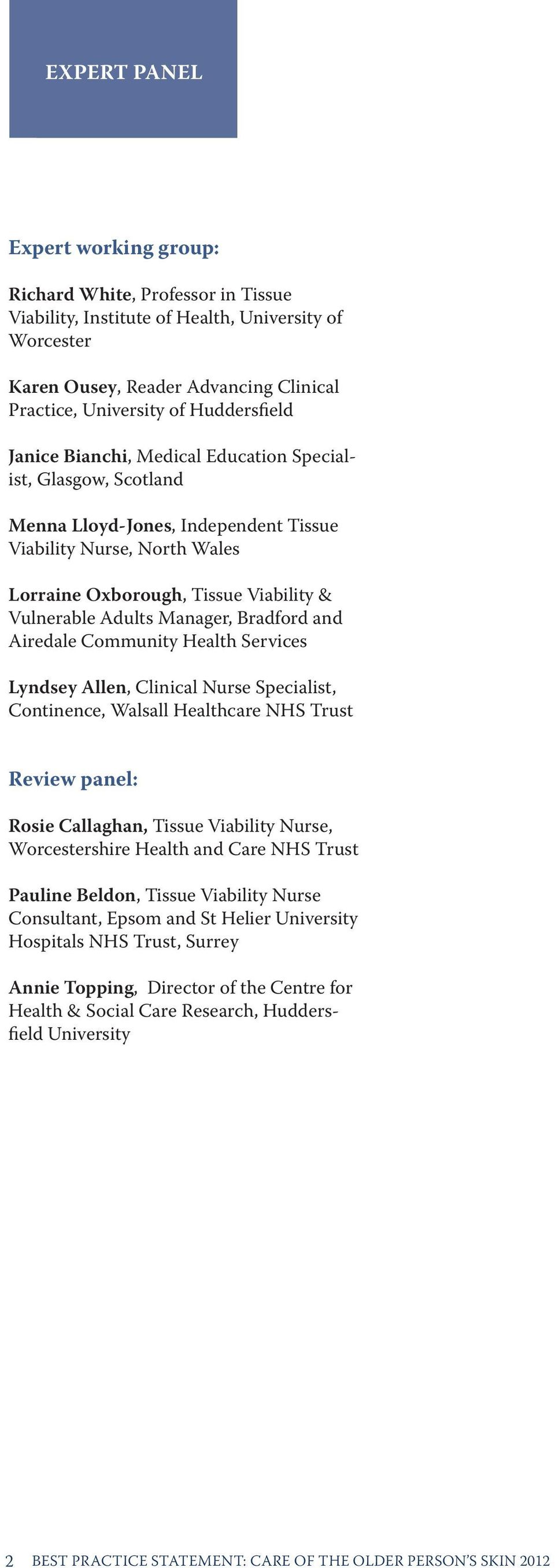 Adults Manager, Bradford and Airedale Community Health Services Lyndsey Allen, Clinical Nurse Specialist, Continence, Walsall Healthcare NHS Trust Review panel: Rosie Callaghan, Tissue Viability