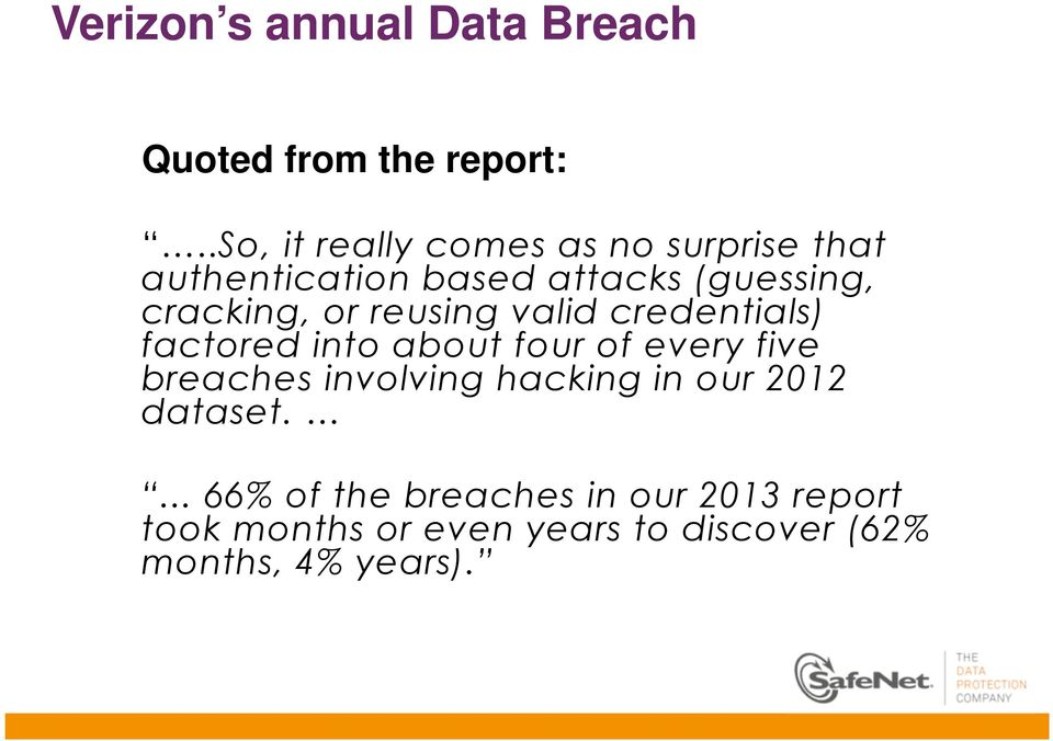 or reusing valid credentials) factored into about four of every five breaches involving