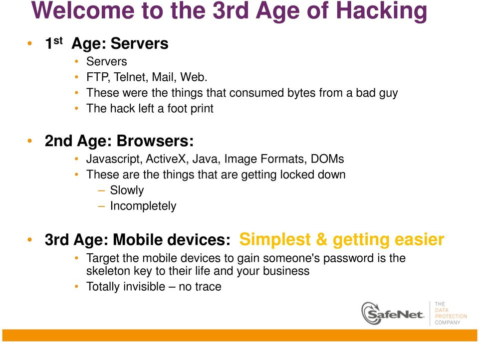 ActiveX, Java, Image Formats, DOMs These are the things that are getting locked down Slowly Incompletely 3rd Age: Mobile