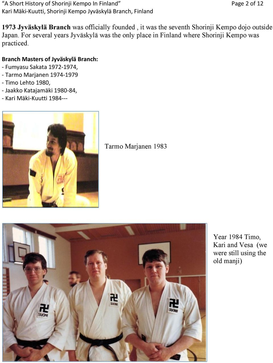 For several years Jyväskylä was the only place in Finland where Shorinji Kempo was practiced.