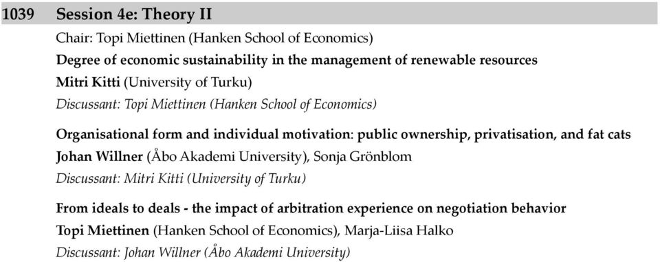 privatisation, and fat cats Johan Willner (Åbo Akademi University), Sonja Grönblom Discussant: Mitri Kitti (University of Turku) From ideals to deals - the