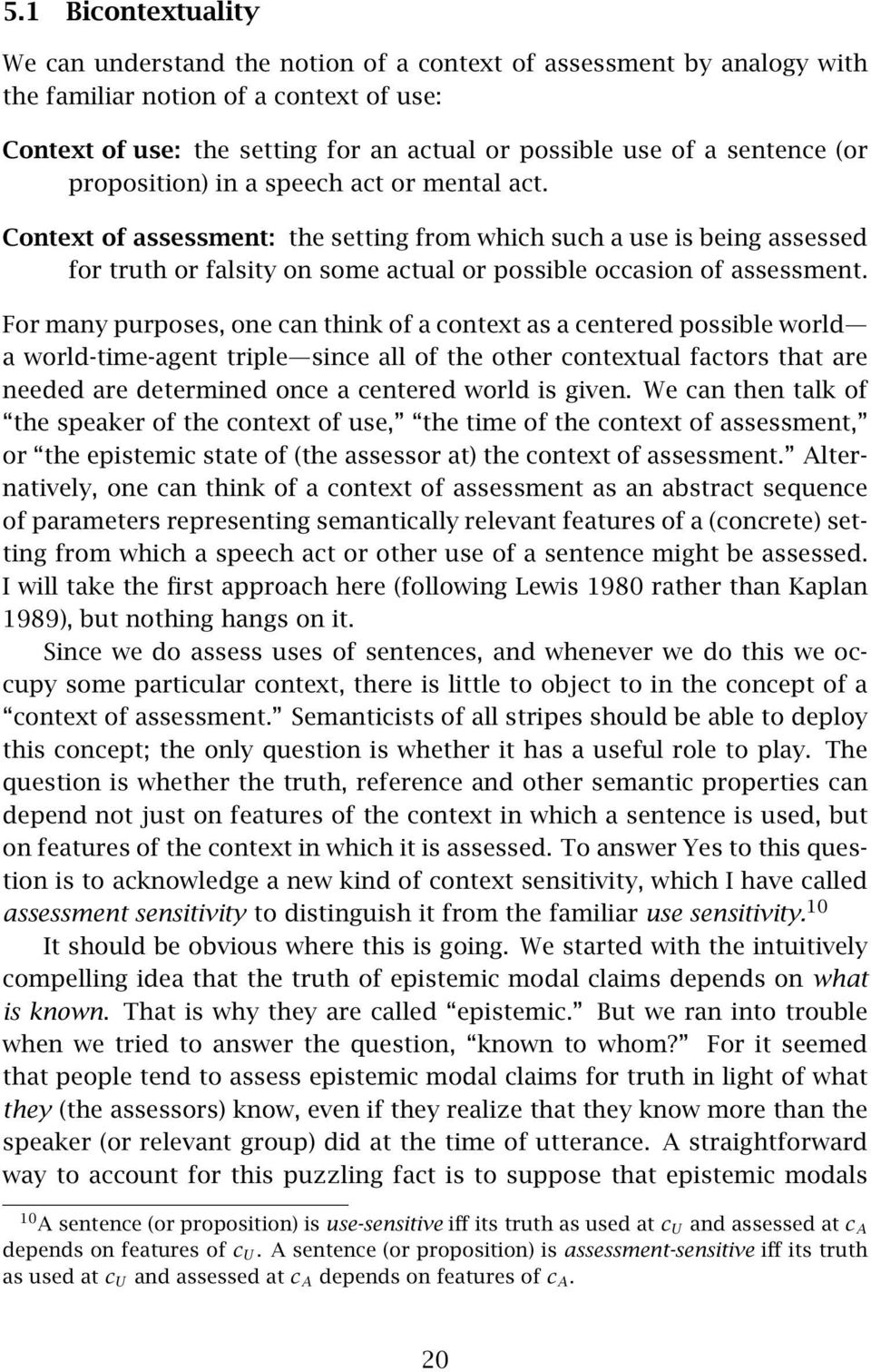 Context of assessment: the setting from which such a use is being assessed for truth or falsity on some actual or possible occasion of assessment.