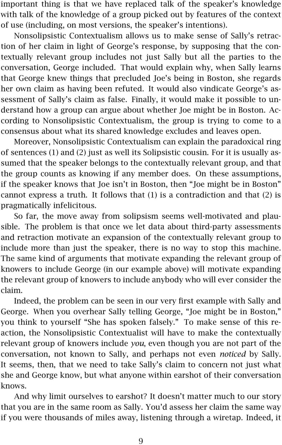 Nonsolipsistic Contextualism allows us to make sense of Sally s retraction of her claim in light of George s response, by supposing that the contextually relevant group includes not just Sally but