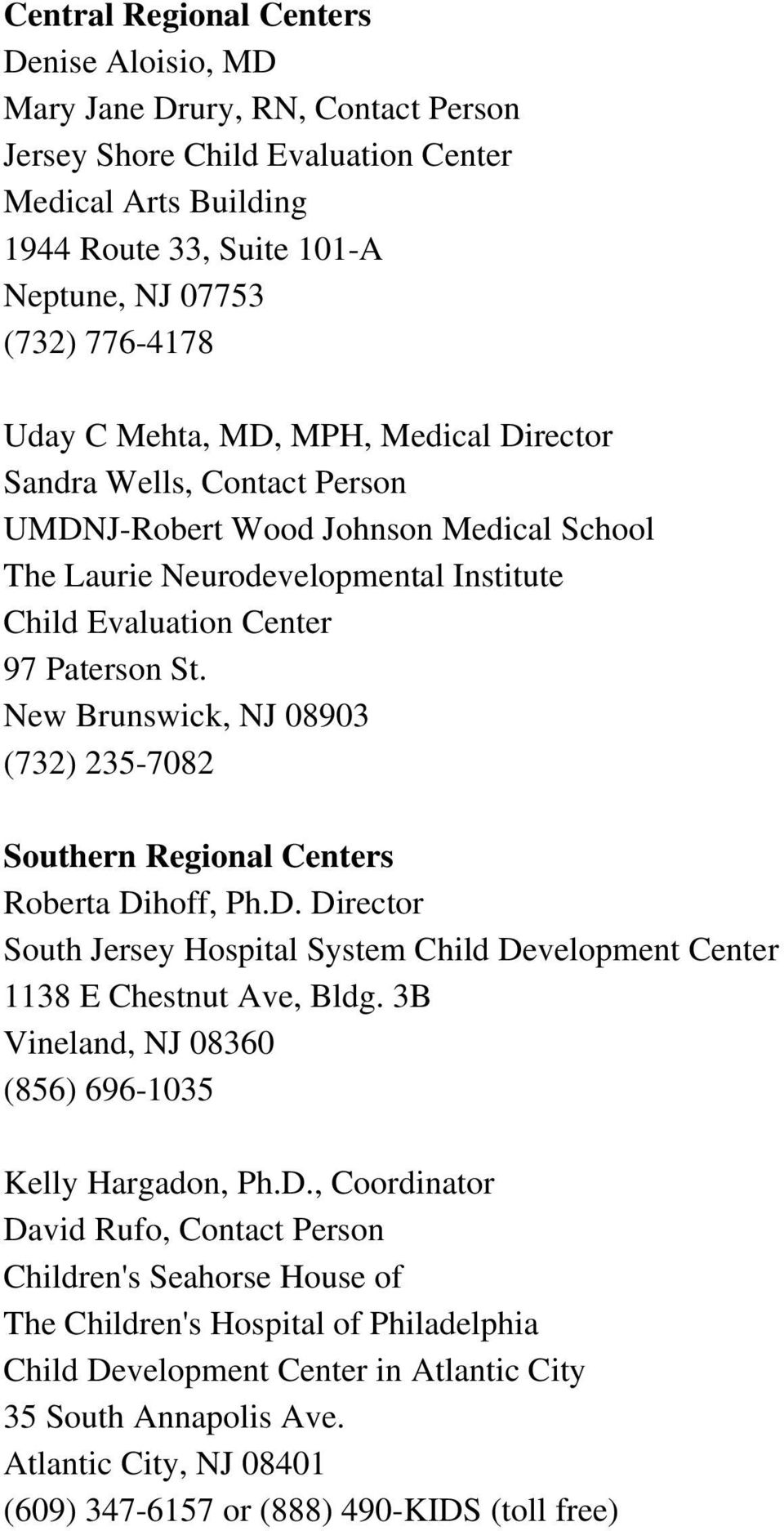New Brunswick, NJ 08903 (732) 235-7082 Southern Regional Centers Roberta Dihoff, Ph.D. Director South Jersey Hospital System Child Development Center 1138 E Chestnut Ave, Bldg.