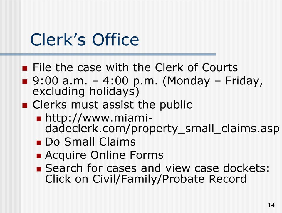 (Monday Friday, excluding holidays) Clerks must assist the public http://www.
