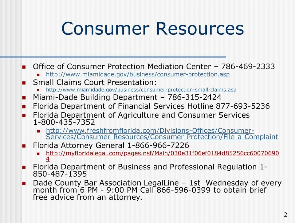 freshfromflorida.com/divisions-offices/consumer- Services/Consumer-Resources/Consumer-Protection/File-a-Complaint Florida Attorney General 1-866-966-7226 http://myfloridalegal.com/pages.