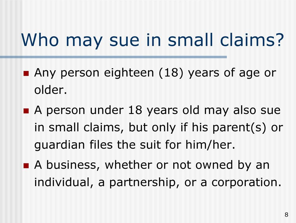 A person under 18 years old may also sue in small claims, but only if