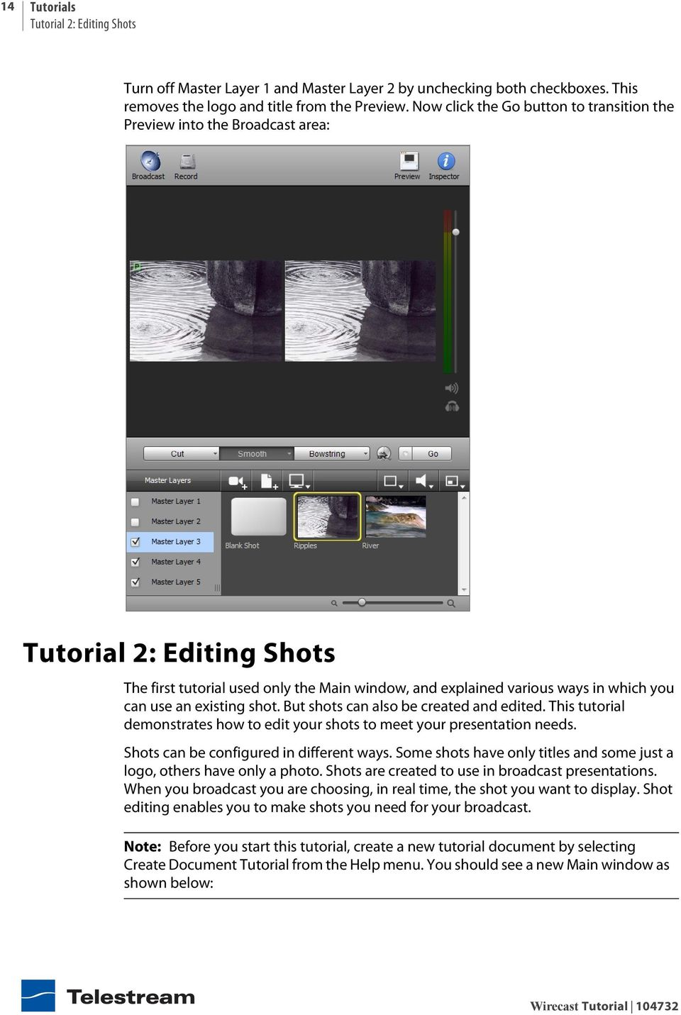 existing shot. But shots can also be created and edited. This tutorial demonstrates how to edit your shots to meet your presentation needs. Shots can be configured in different ways.