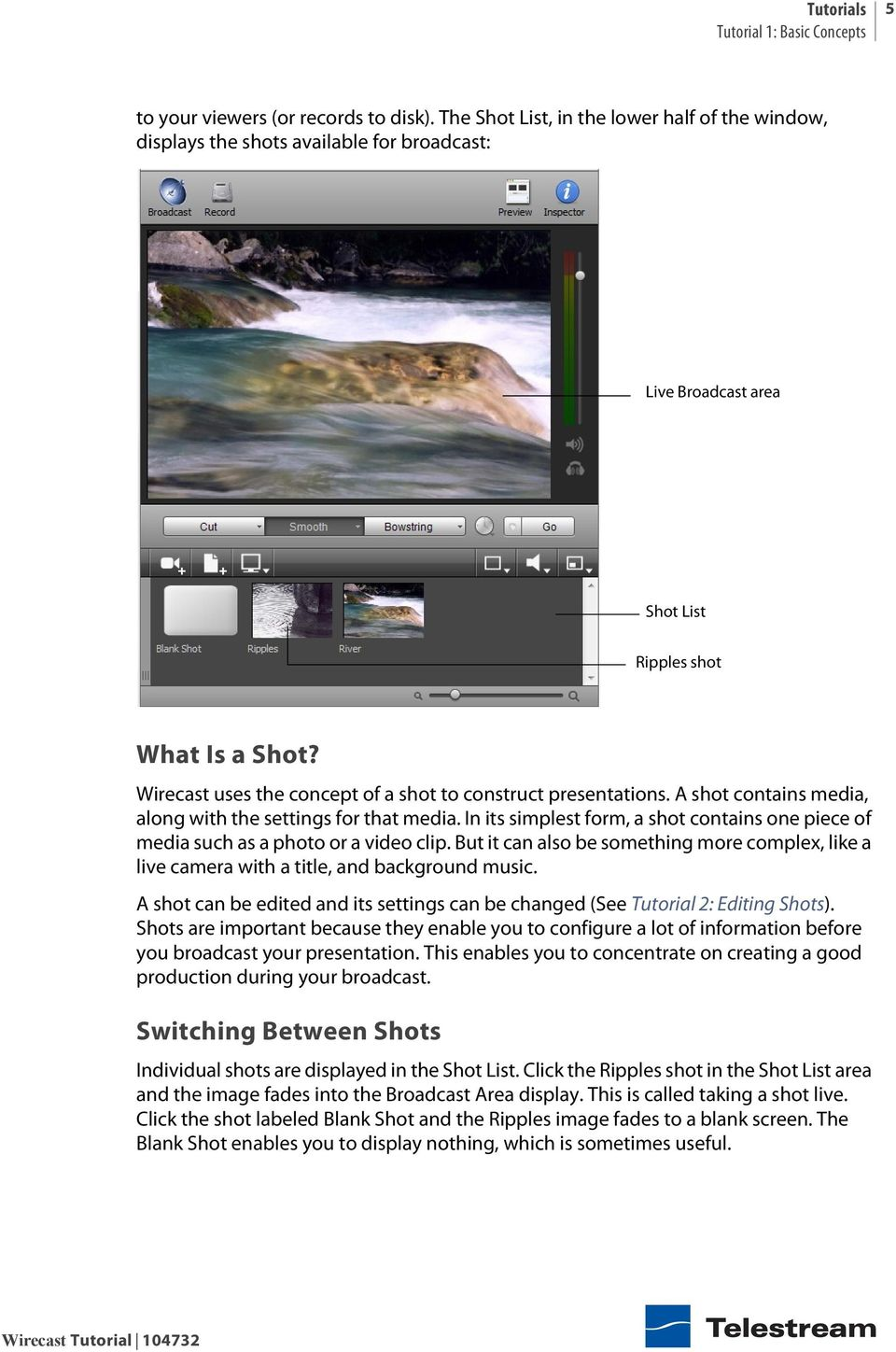 Wirecast uses the concept of a shot to construct presentations. A shot contains media, along with the settings for that media.