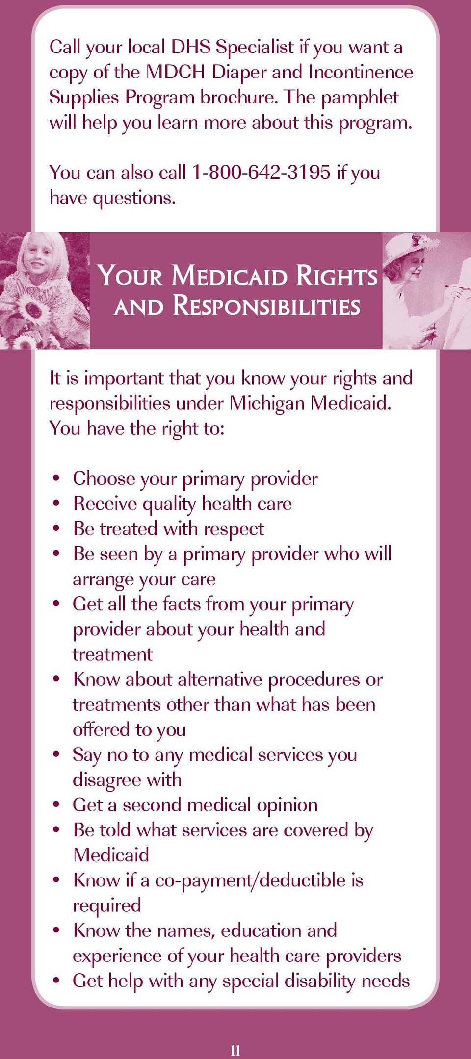 You have the right to: Choose your primary provider Receive quality health care Be treated with respect Be seen by a primary provider who will arrange your care Get all the facts from your primary