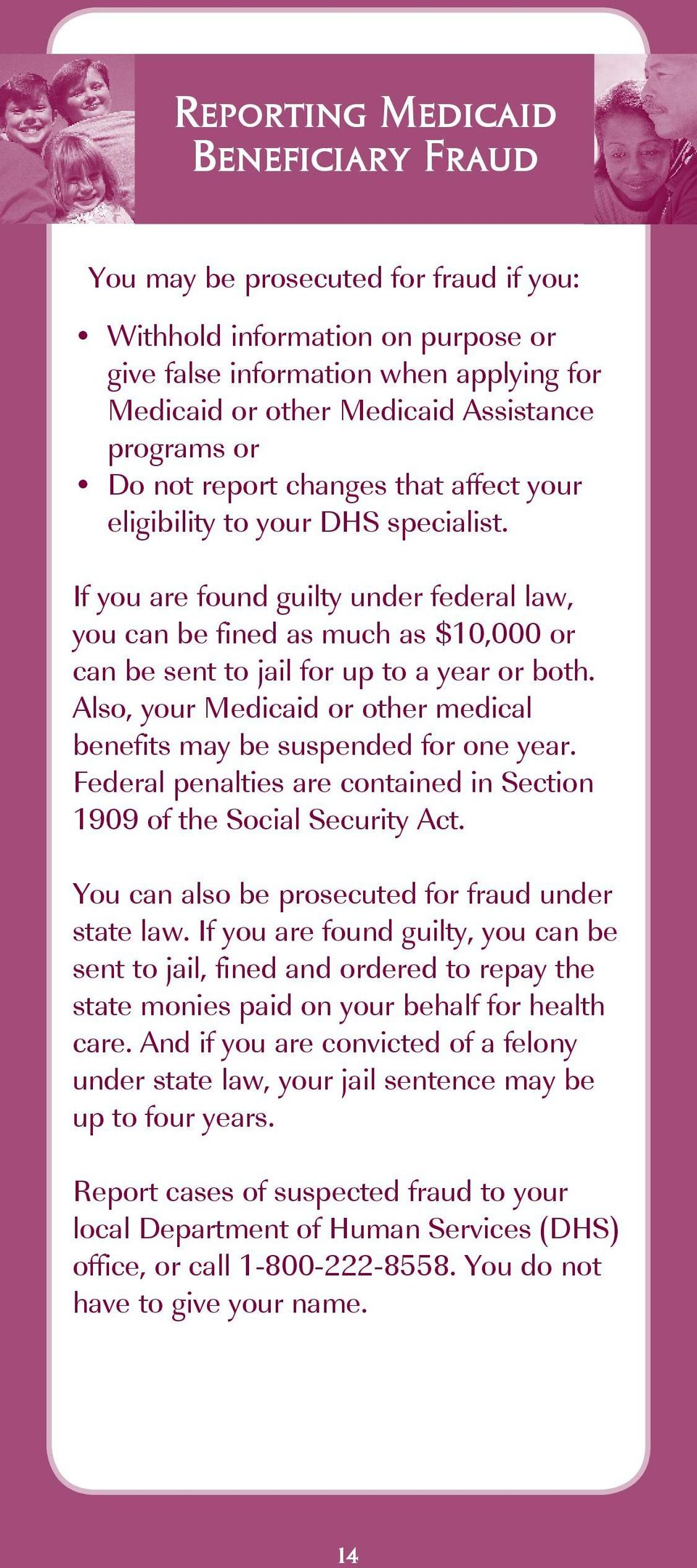 If you are found guilty under federal law, you can be fined as much as $10,000 or can be sent to jail for up to a year or both.