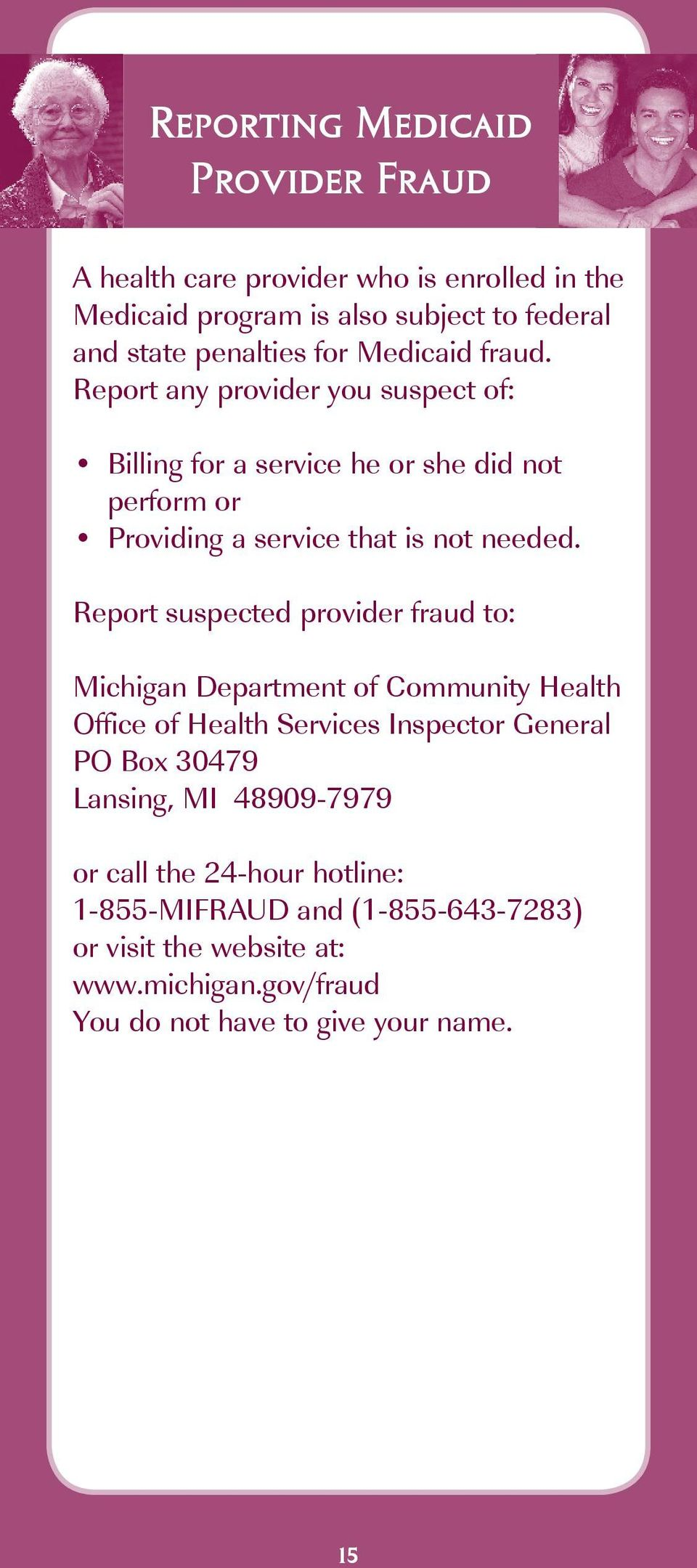 Report suspected provider fraud to: Michigan Department of Community Health Office of Health Services Inspector General PO Box 30479 Lansing, MI