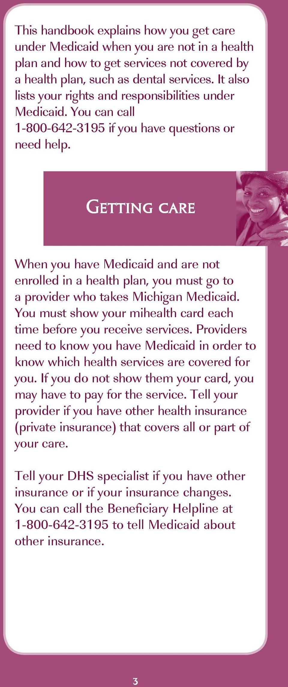 Getting care When you have Medicaid and are not enrolled in a health plan, you must go to a provider who takes Michigan Medicaid.