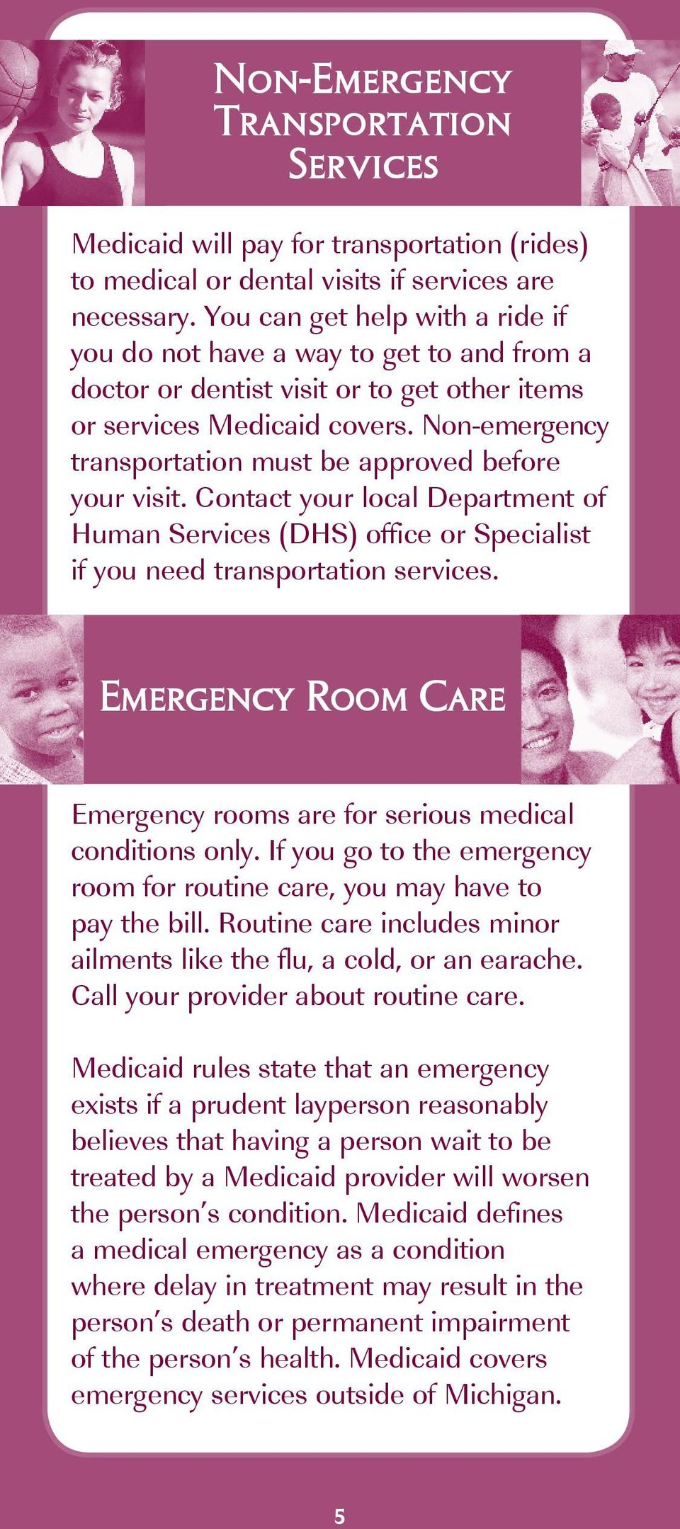 Non-emergency transportation must be approved before your visit. Contact your local Department of Human Services (DHS) office or Specialist if you need transportation services.