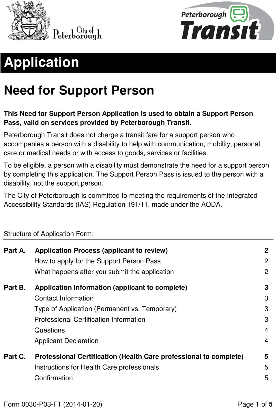 to goods, services or facilities. To be eligible, a person with a disability must demonstrate the need for a support person by completing this application.