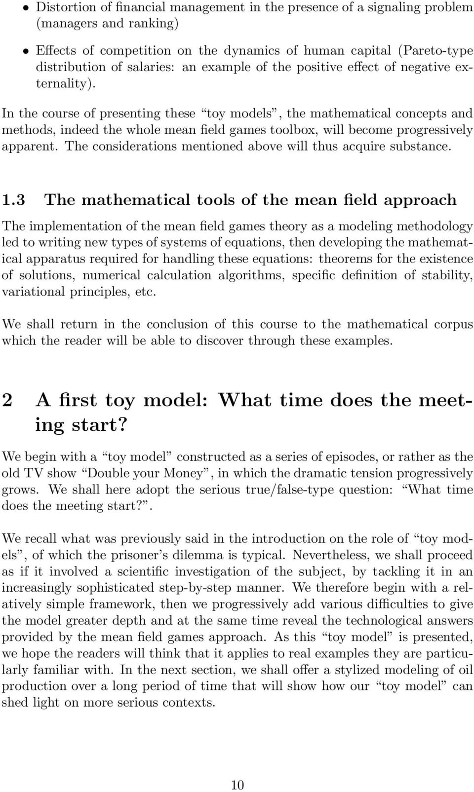 In the course of presenting these toy models, the mathematical concepts and methods, indeed the whole mean field games toolbox, will become progressively apparent.