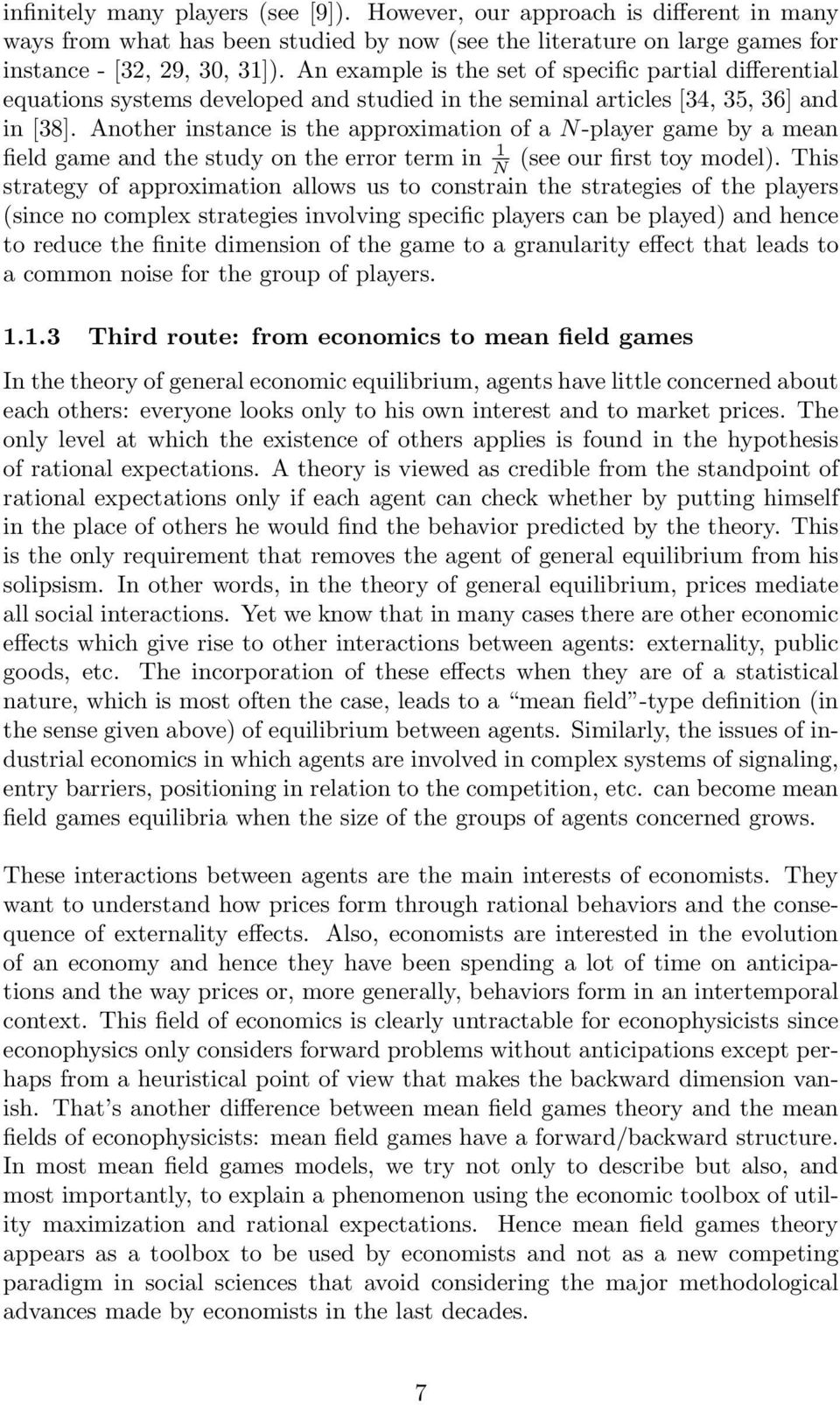 Another instance is the approximation of a N-player game by a mean field game and the study on the error term in 1 N (see our first toy model).