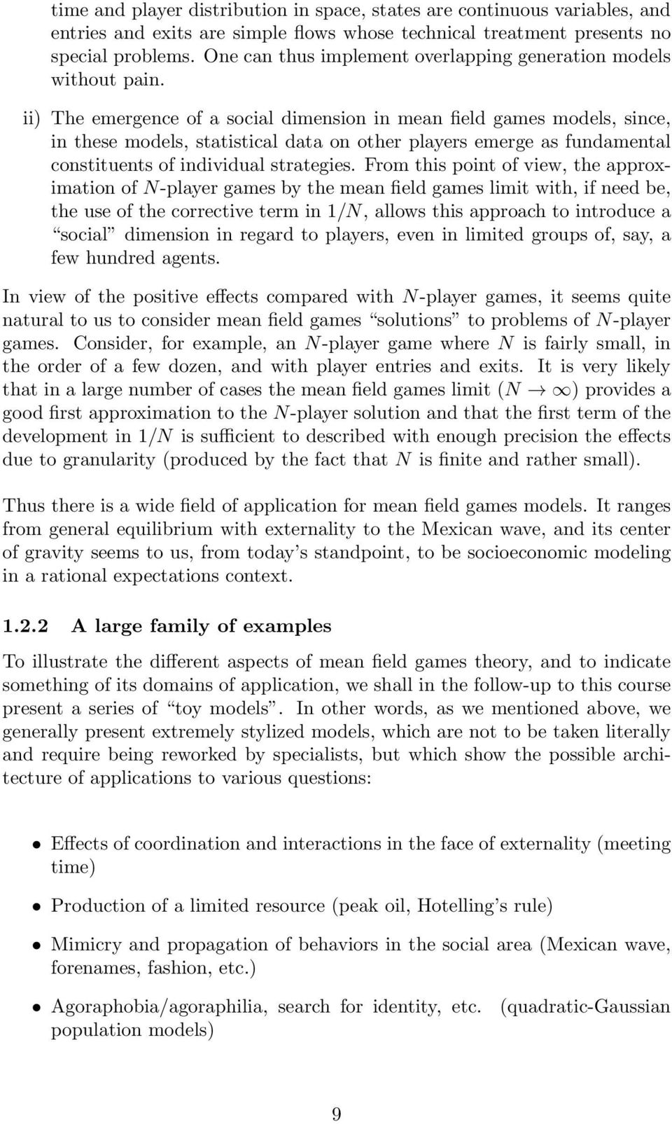 ii) The emergence of a social dimension in mean field games models, since, in these models, statistical data on other players emerge as fundamental constituents of individual strategies.