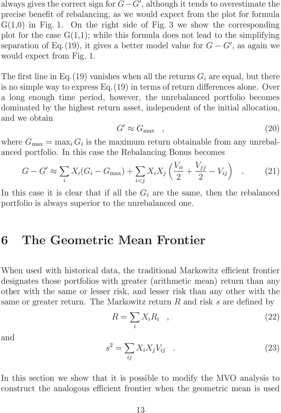 (19), it gives a better model value for G G, as again we would expect from Fig. 1. The first line in Eq.(19) vanishes when all the returns G i are equal, but there is no simple way to express Eq.