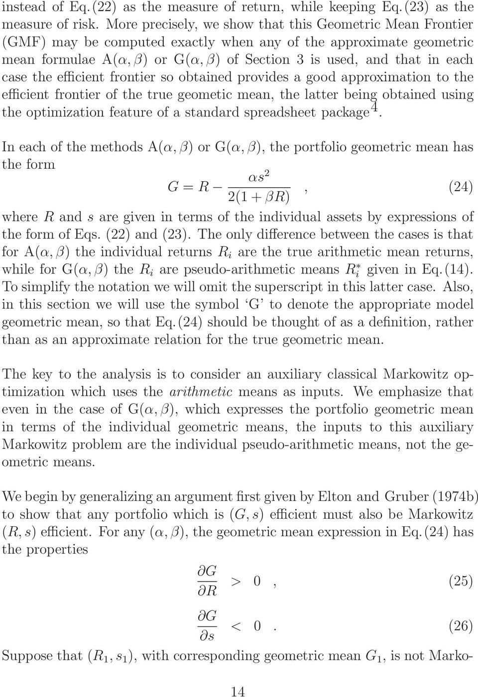 case the efficient frontier so obtained provides a good approximation to the efficient frontier of the true geometic mean, the latter being obtained using the optimization feature of a standard