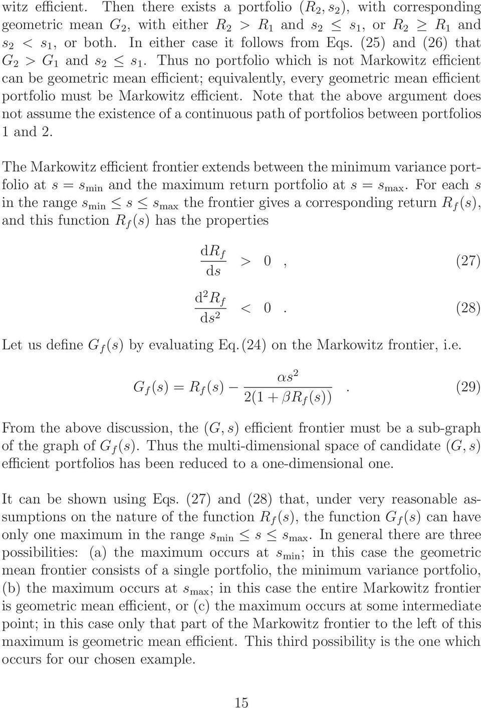 Thus no portfolio which is not Markowitz efficient can be geometric mean efficient; equivalently, every geometric mean efficient portfolio must be Markowitz efficient.