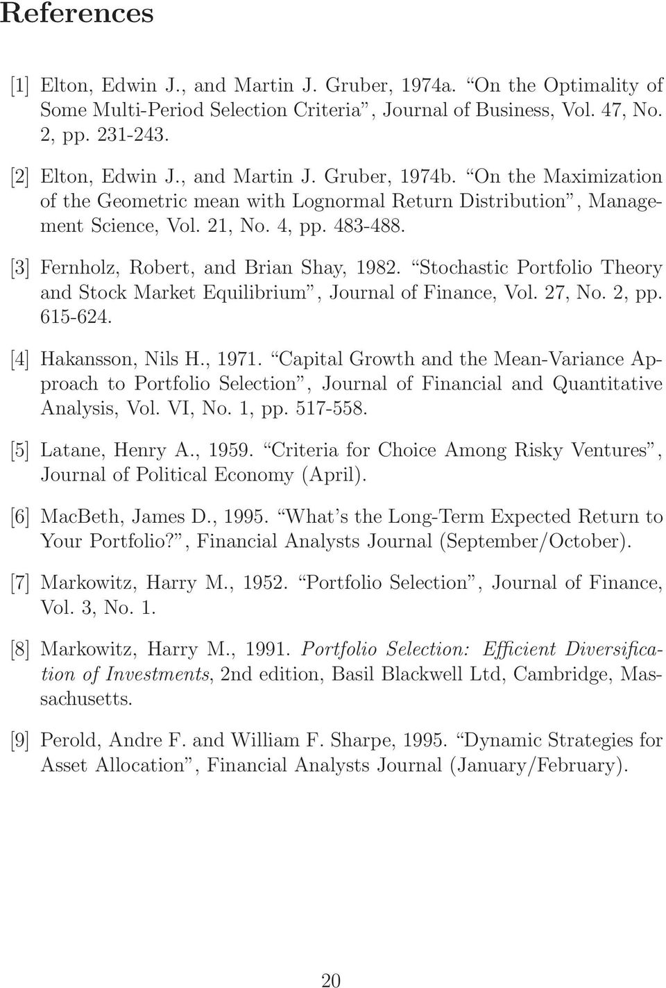 [3] Fernholz, Robert, and Brian Shay, 1982. Stochastic Portfolio Theory and Stock Market Equilibrium, Journal of Finance, Vol. 27, No. 2, pp. 615-624. [4] Hakansson, Nils H., 1971.